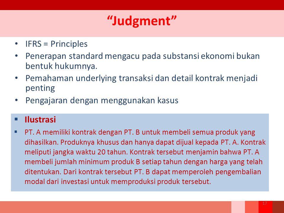 """""""Judgment"""" IFRS = Principles Penerapan standard mengacu pada substansi ekonomi bukan bentuk hukumnya. Pemahaman underlying transaksi dan detail kontra"""