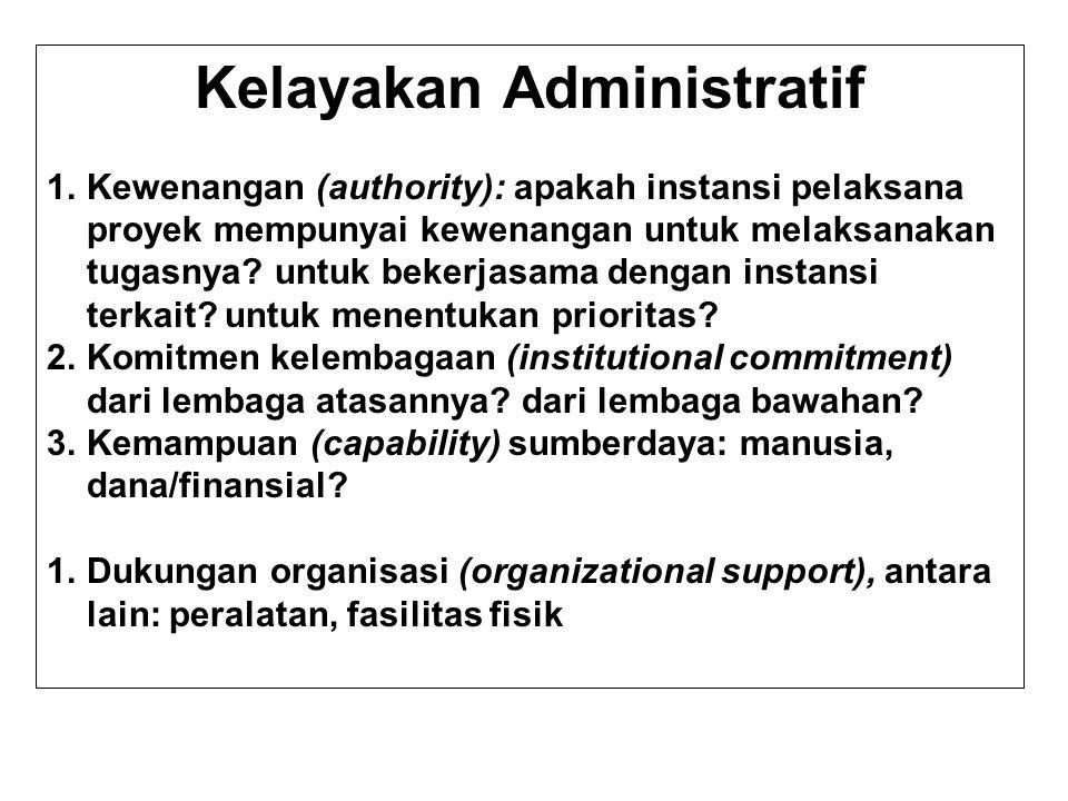 Kelayakan Administratif 1.Kewenangan (authority): apakah instansi pelaksana proyek mempunyai kewenangan untuk melaksanakan tugasnya.