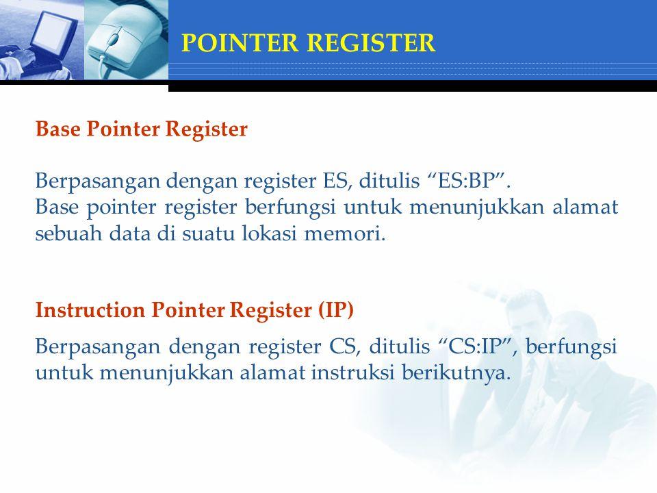 Base Pointer Register Berpasangan dengan register ES, ditulis ES:BP .