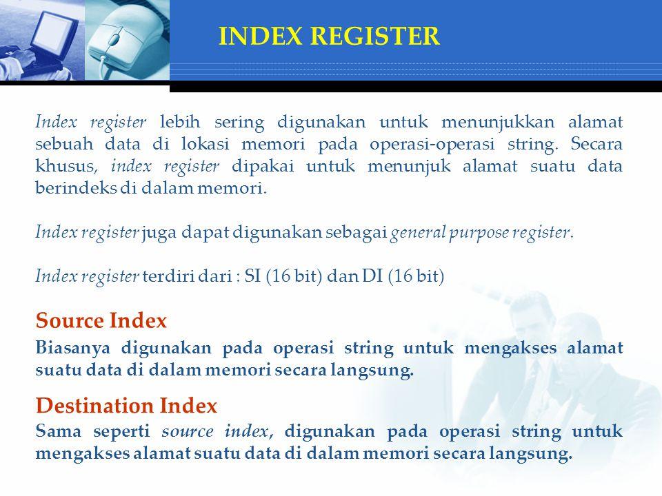 INDEX REGISTER Index register lebih sering digunakan untuk menunjukkan alamat sebuah data di lokasi memori pada operasi-operasi string.