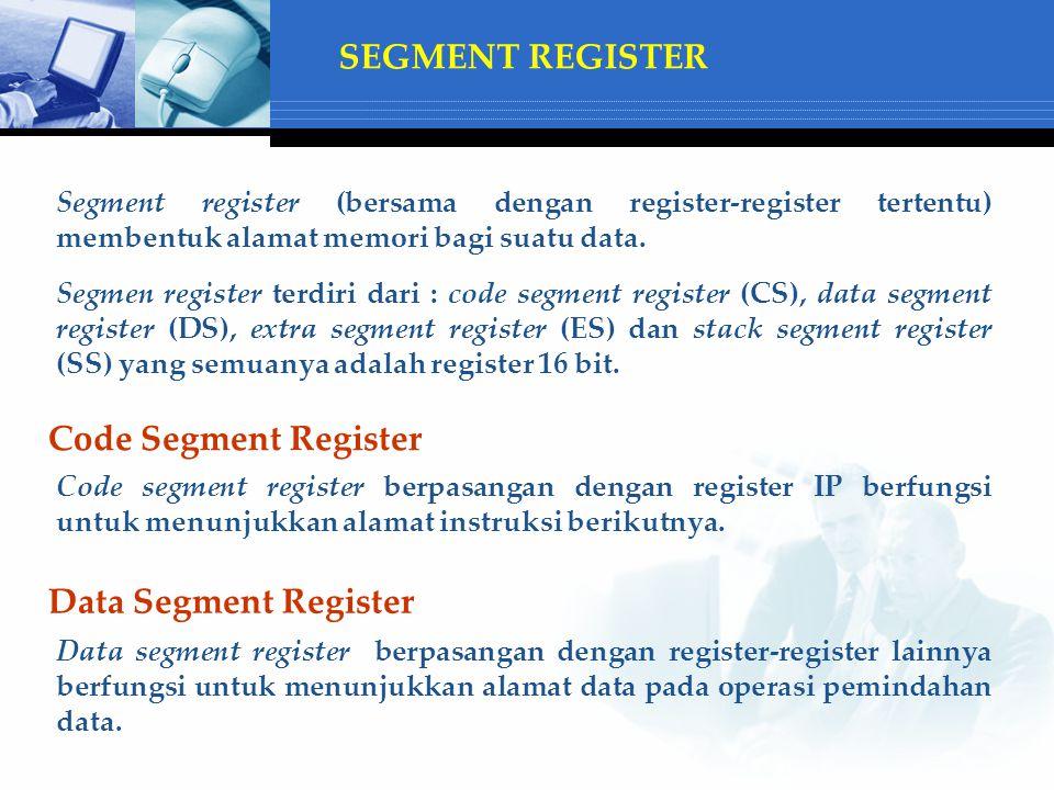 SEGMENT REGISTER Segment register (bersama dengan register-register tertentu) membentuk alamat memori bagi suatu data.