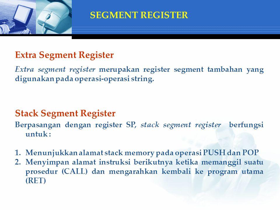 Extra Segment Register Extra segment register merupakan register segment tambahan yang digunakan pada operasi-operasi string.