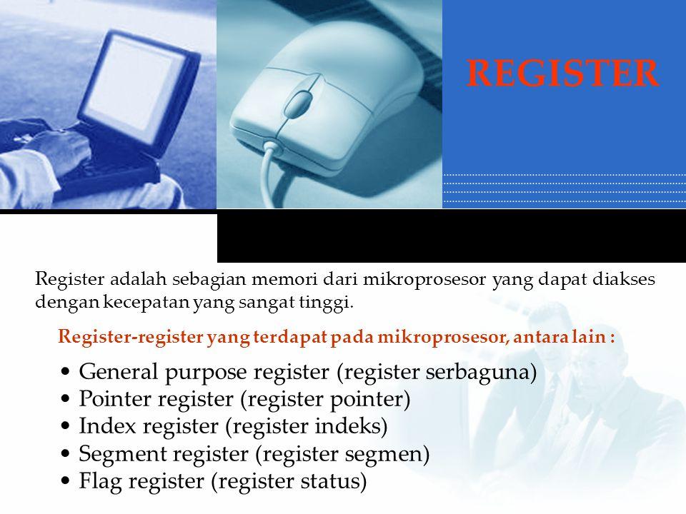 Register-register yang terdapat pada mikroprosesor, antara lain : General purpose register (register serbaguna) Pointer register (register pointer) Index register (register indeks) Segment register (register segmen) Flag register (register status) Register adalah sebagian memori dari mikroprosesor yang dapat diakses dengan kecepatan yang sangat tinggi.