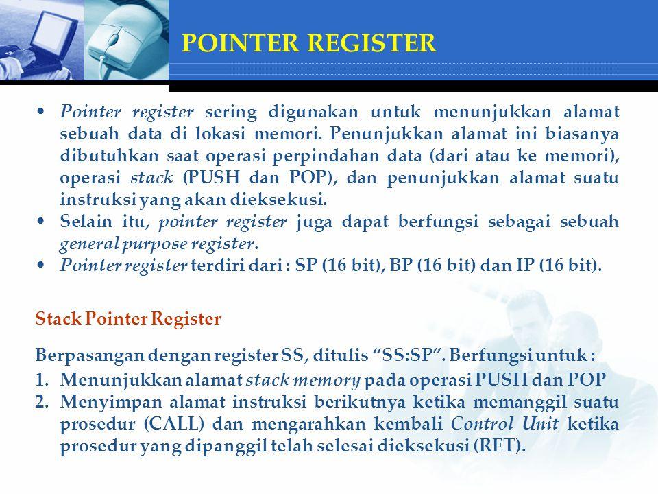 POINTER REGISTER Pointer register sering digunakan untuk menunjukkan alamat sebuah data di lokasi memori.