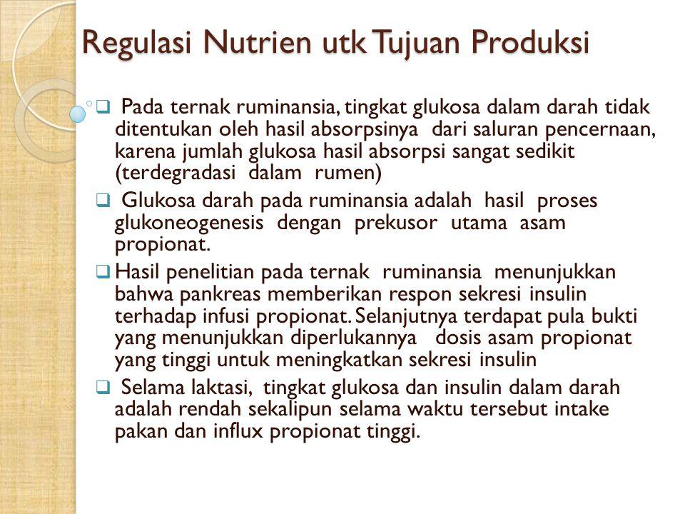 Regulasi Nutrien utk Tujuan Produksi  Pada ternak ruminansia, tingkat glukosa dalam darah tidak ditentukan oleh hasil absorpsinya dari saluran pencer