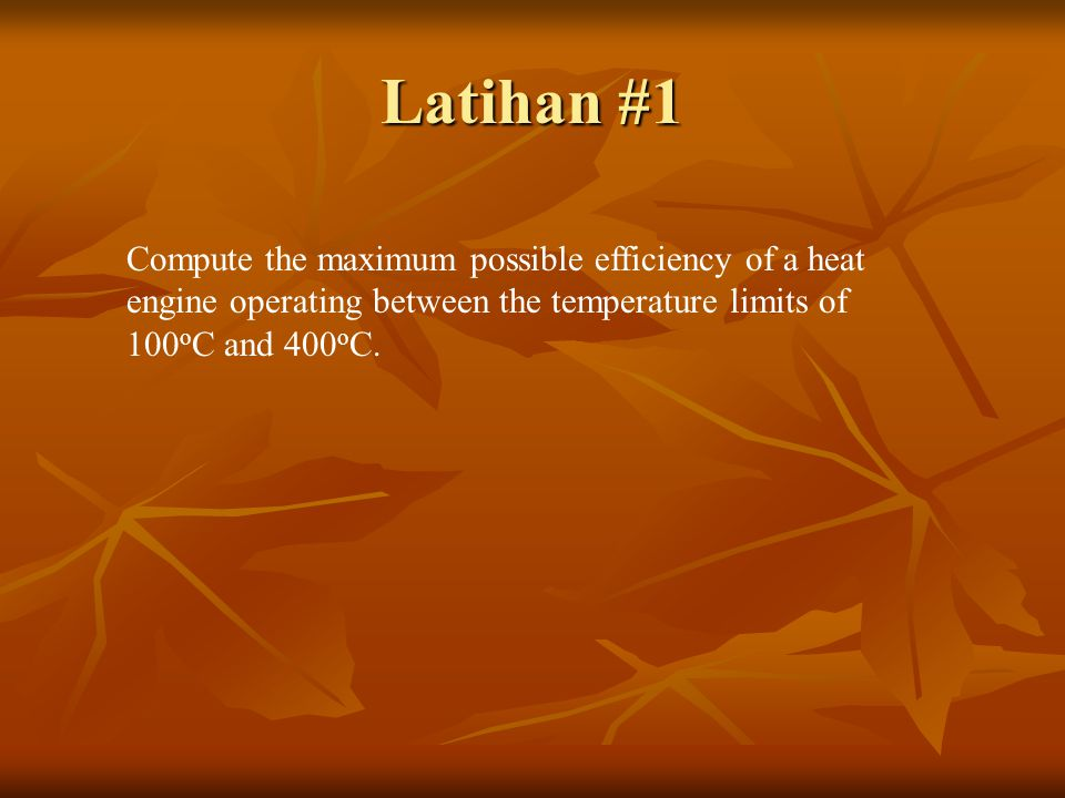 Latihan #1 Compute the maximum possible efficiency of a heat engine operating between the temperature limits of 100 o C and 400 o C.