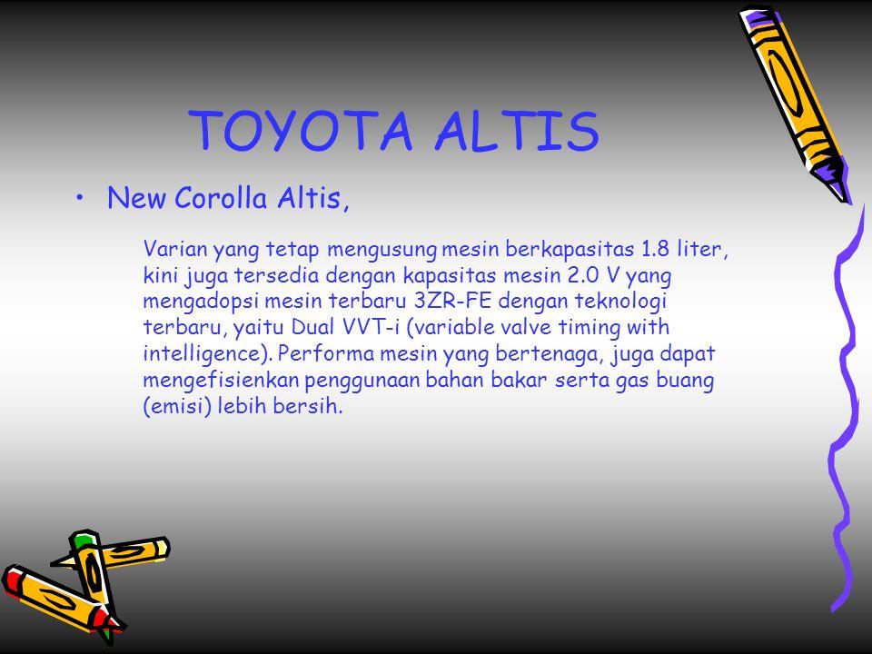 TOYOTA ALTIS New Corolla Altis, Varian yang tetap mengusung mesin berkapasitas 1.8 liter, kini juga tersedia dengan kapasitas mesin 2.0 V yang mengadopsi mesin terbaru 3ZR-FE dengan teknologi terbaru, yaitu Dual VVT-i (variable valve timing with intelligence).