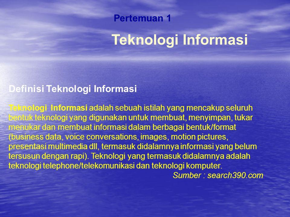 Pertemuan 1 Teknologi Informasi Definisi Teknologi Informasi Teknologi Informasi adalah sebuah istilah yang mencakup seluruh bentuk teknologi yang dig