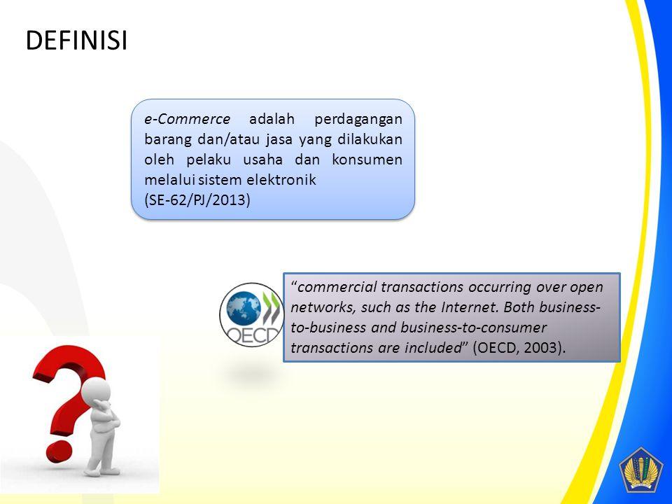 e-Commerce adalah perdagangan barang dan/atau jasa yang dilakukan oleh pelaku usaha dan konsumen melalui sistem elektronik (SE-62/PJ/2013) e-Commerce