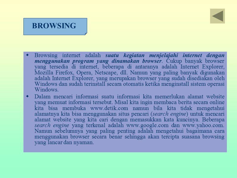  Browsing internet adalah suatu kegiatan menjelajahi internet dengan menggunakan program yang dinamakan browser. Cukup banyak browser yang tersedia d