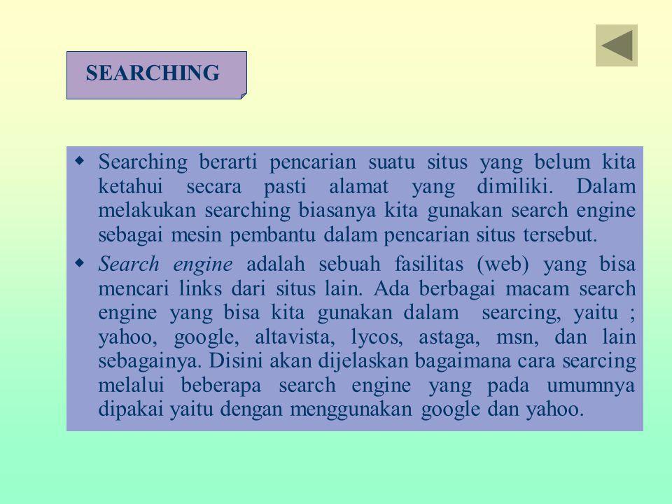  Searching berarti pencarian suatu situs yang belum kita ketahui secara pasti alamat yang dimiliki. Dalam melakukan searching biasanya kita gunakan s