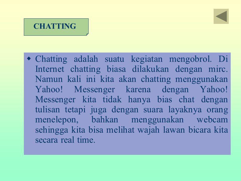  Chatting adalah suatu kegiatan mengobrol. Di Internet chatting biasa dilakukan dengan mirc. Namun kali ini kita akan chatting menggunakan Yahoo! Mes