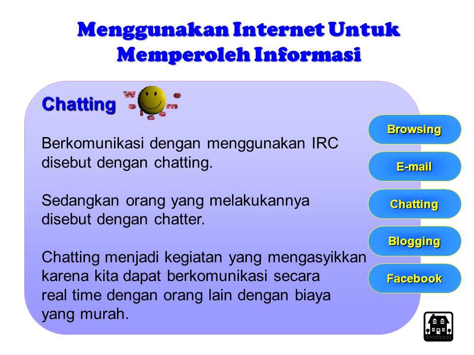 Chatting Berkomunikasi dengan menggunakan IRC disebut dengan chatting. Sedangkan orang yang melakukannya disebut dengan chatter. Chatting menjadi kegi