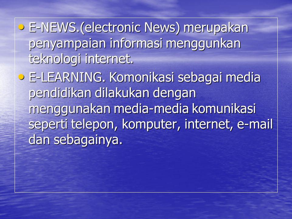 E-NEWS.(electronic News) merupakan penyampaian informasi menggunkan teknologi internet. E-NEWS.(electronic News) merupakan penyampaian informasi mengg