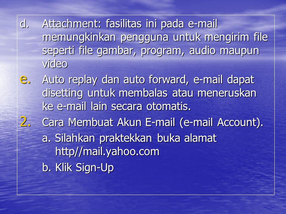 d. Attachment: fasilitas ini pada e-mail memungkinkan pengguna untuk mengirim file seperti file gambar, program, audio maupun video e. Auto replay dan