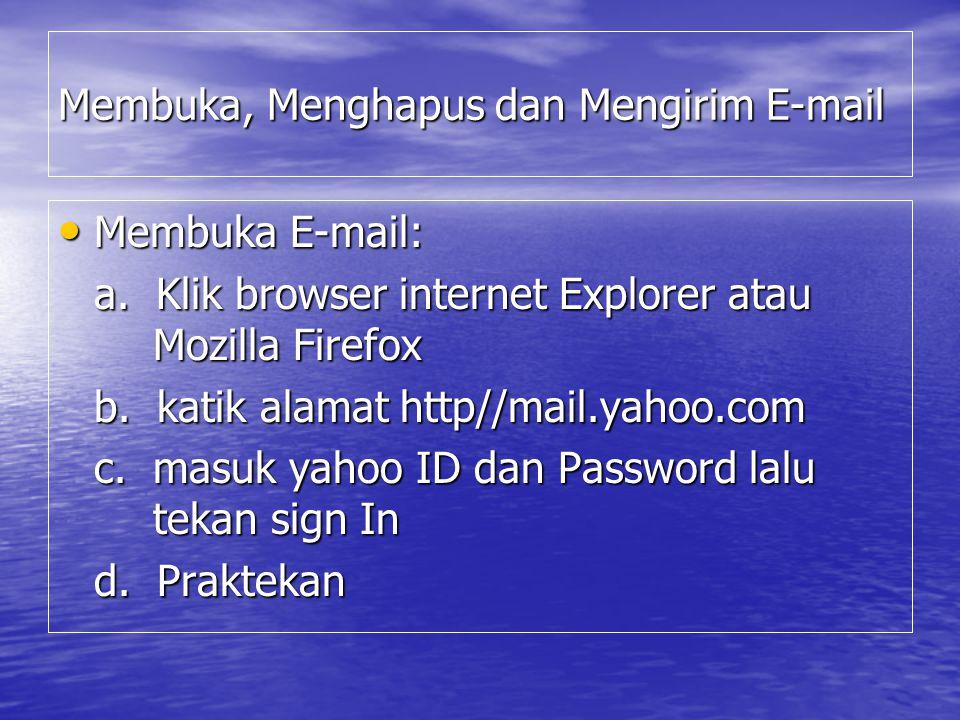 Menghapus E-mail dari inbox: ada dua cara untuk menghapus e-mail: yaitu dengan menghapusnya langsung setelah dibaca atau menghapusnya pada inbox e- mail Menghapus E-mail dari inbox: ada dua cara untuk menghapus e-mail: yaitu dengan menghapusnya langsung setelah dibaca atau menghapusnya pada inbox e- mail Praktekan cara menghapus e-mail Mengirin e-mail.klik tilis (Compose) yang terdapat pada bagian kiri atas Mengirin e-mail.klik tilis (Compose) yang terdapat pada bagian kiri atas Praktekan cara mengirin e-mail