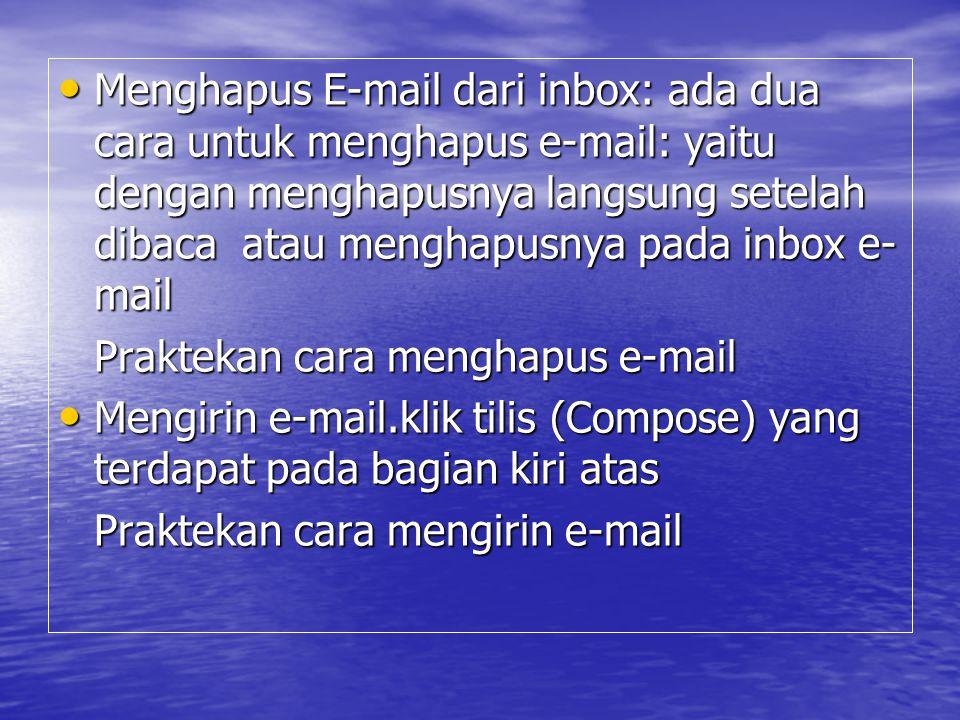 Menghapus E-mail dari inbox: ada dua cara untuk menghapus e-mail: yaitu dengan menghapusnya langsung setelah dibaca atau menghapusnya pada inbox e- ma