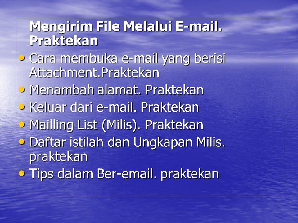 Mengirim File Melalui E-mail. Praktekan Cara membuka e-mail yang berisi Attachment.Praktekan Cara membuka e-mail yang berisi Attachment.Praktekan Mena