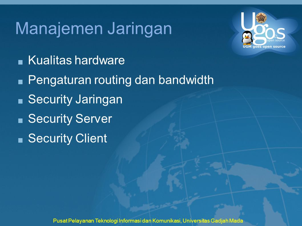 Manajemen Jaringan Kualitas hardware Pengaturan routing dan bandwidth Security Jaringan Security Server Security Client