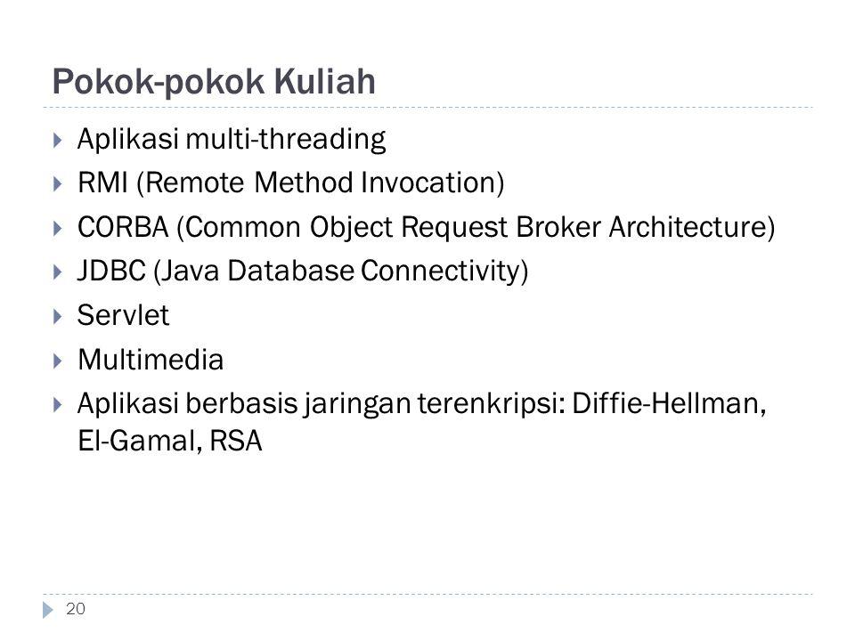 Pokok-pokok Kuliah 20  Aplikasi multi-threading  RMI (Remote Method Invocation)  CORBA (Common Object Request Broker Architecture)  JDBC (Java Dat