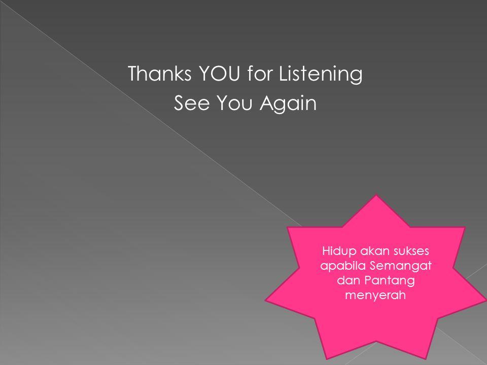 Thanks YOU for Listening See You Again Hidup akan sukses apabila Semangat dan Pantang menyerah