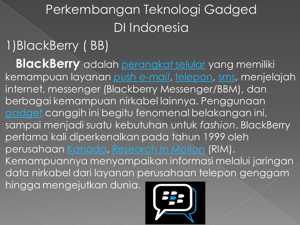  BlackBerry pertama kali diperkenalkan di Indonesia pada pertengahan Desember 2004 oleh operator Indosat dan perusahaan Starhub.