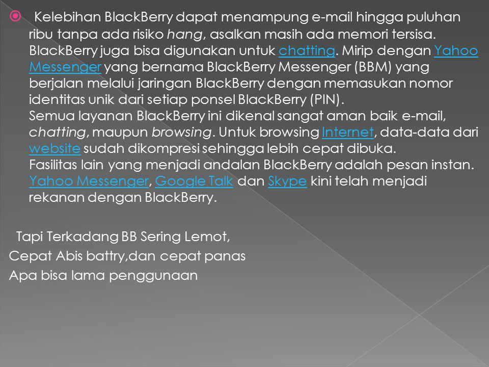  Kelebihan BlackBerry dapat menampung e-mail hingga puluhan ribu tanpa ada risiko hang, asalkan masih ada memori tersisa.