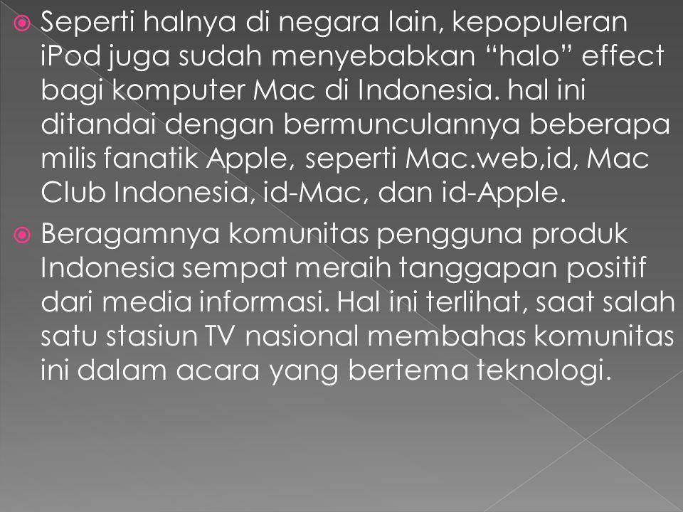  Seperti halnya di negara lain, kepopuleran iPod juga sudah menyebabkan halo effect bagi komputer Mac di Indonesia.