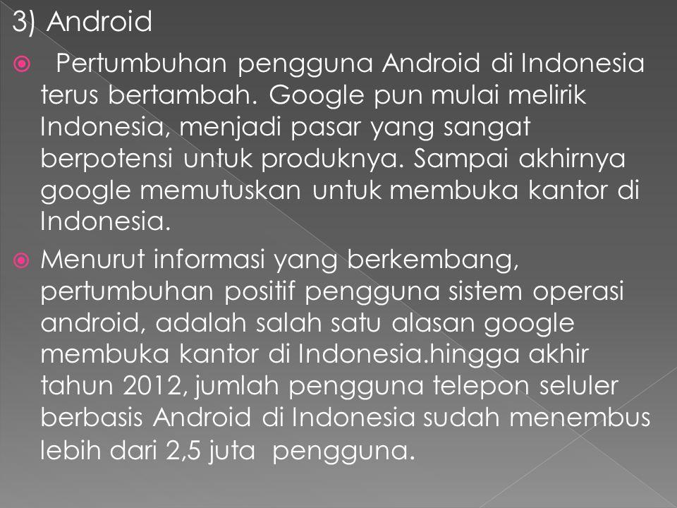 3) Android  Pertumbuhan pengguna Android di Indonesia terus bertambah.