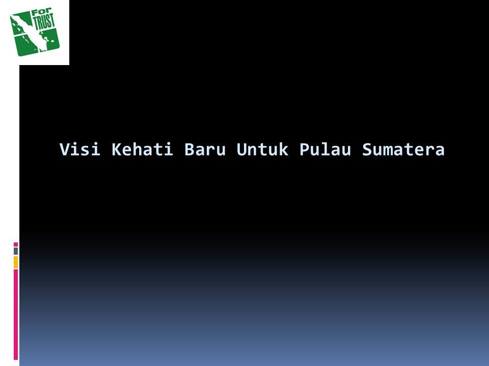 Visi Kehati Baru Untuk Pulau Sumatera