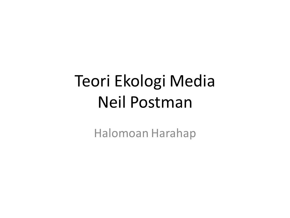 Teori Ekologi Media Neil Postman Halomoan Harahap