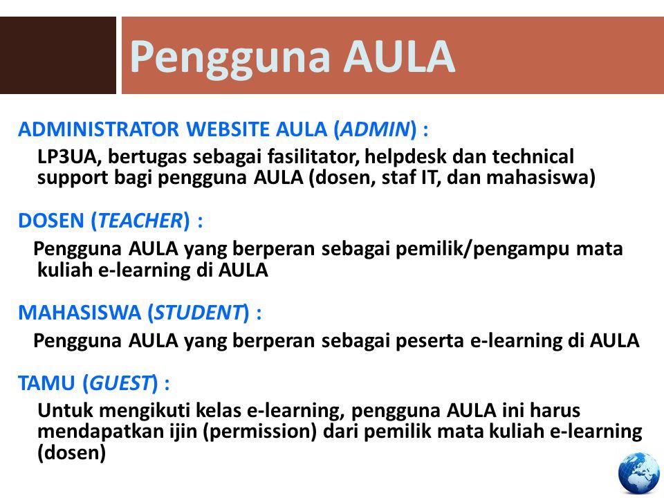 ADMINISTRATOR WEBSITE AULA (ADMIN) : LP3UA, bertugas sebagai fasilitator, helpdesk dan technical support bagi pengguna AULA (dosen, staf IT, dan mahas