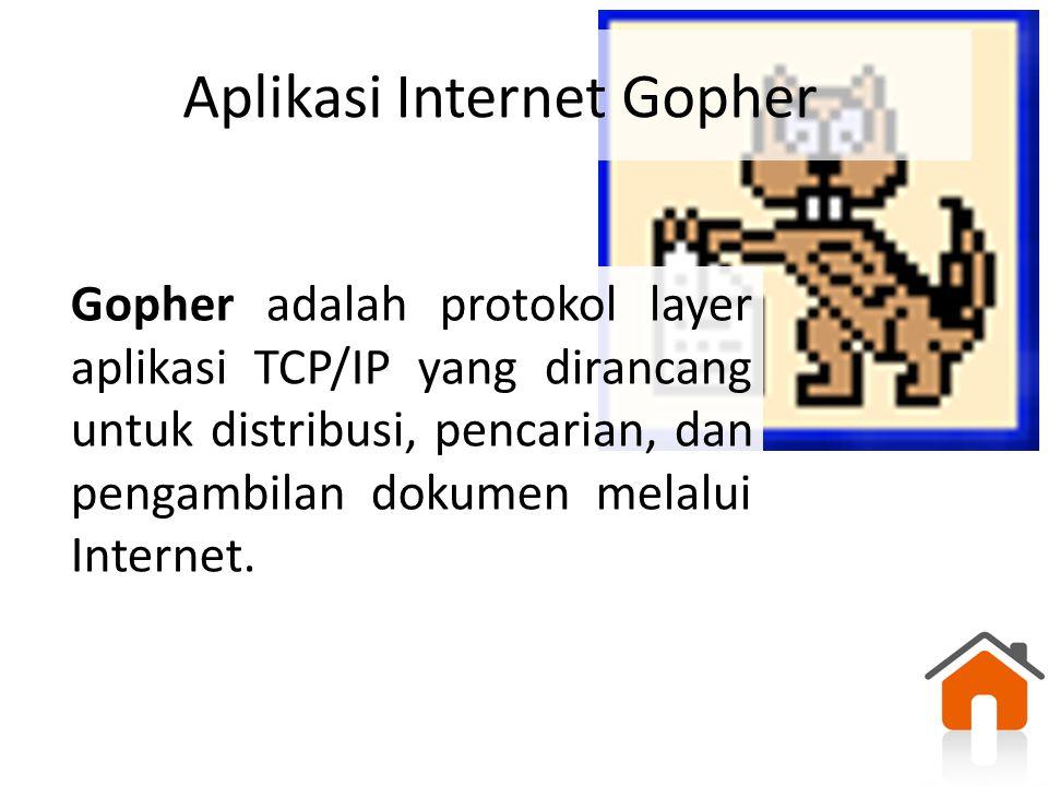 Aplikasi Internet Gopher Gopher adalah protokol layer aplikasi TCP/IP yang dirancang untuk distribusi, pencarian, dan pengambilan dokumen melalui Inte