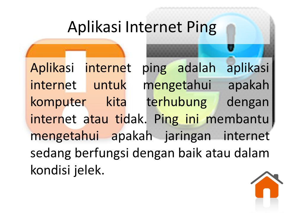 Aplikasi Internet Ping Aplikasi internet ping adalah aplikasi internet untuk mengetahui apakah komputer kita terhubung dengan internet atau tidak. Pin