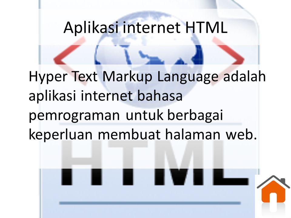 Aplikasi internet HTML Hyper Text Markup Language adalah aplikasi internet bahasa pemrograman untuk berbagai keperluan membuat halaman web.