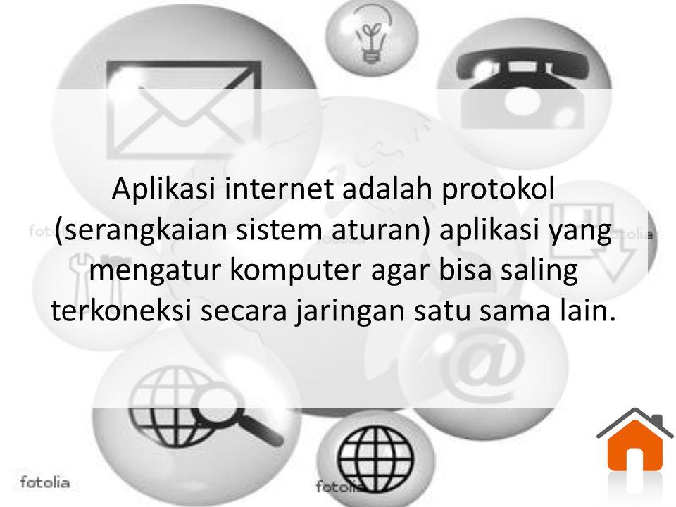 Aplikasi internet adalah protokol (serangkaian sistem aturan) aplikasi yang mengatur komputer agar bisa saling terkoneksi secara jaringan satu sama la
