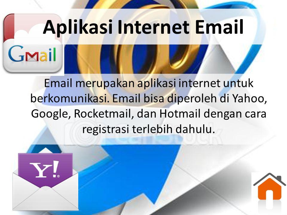 Aplikasi Internet Email Email merupakan aplikasi internet untuk berkomunikasi. Email bisa diperoleh di Yahoo, Google, Rocketmail, dan Hotmail dengan c