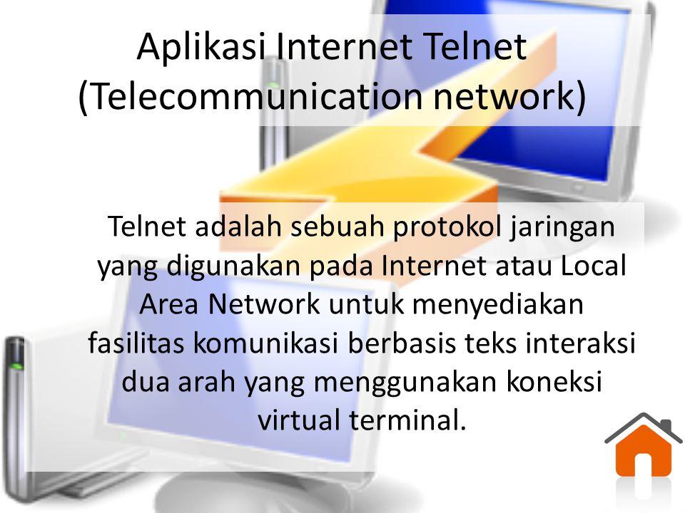 Aplikasi Internet Telnet (Telecommunication network) Telnet adalah sebuah protokol jaringan yang digunakan pada Internet atau Local Area Network untuk