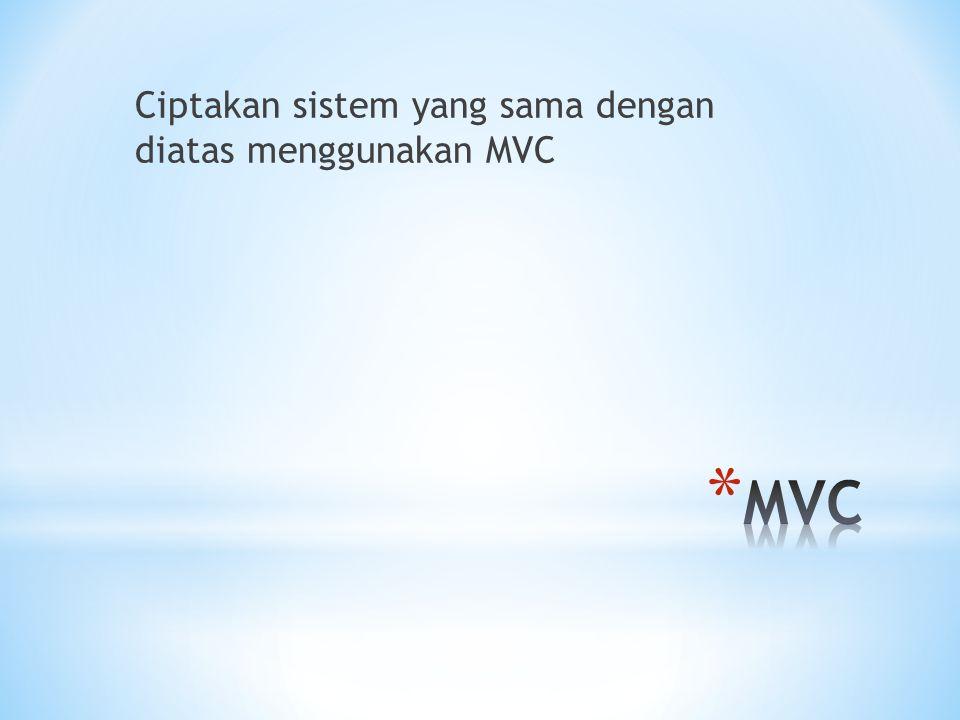 Ciptakan sistem yang sama dengan diatas menggunakan MVC