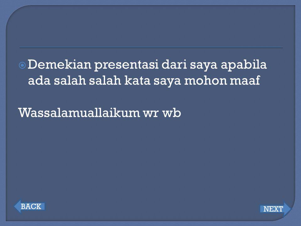  Demekian presentasi dari saya apabila ada salah salah kata saya mohon maaf Wassalamuallaikum wr wb BACK NEXT