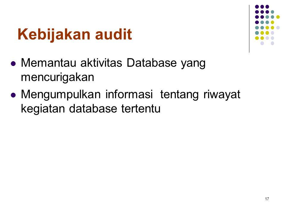 Kebijakan audit Memantau aktivitas Database yang mencurigakan Mengumpulkan informasi tentang riwayat kegiatan database tertentu 17