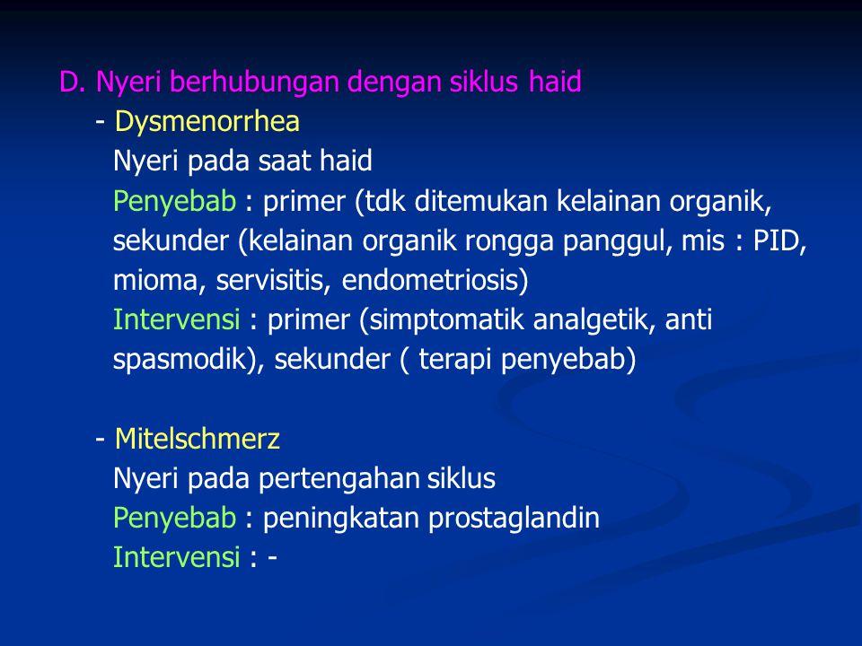 D. Nyeri berhubungan dengan siklus haid - Dysmenorrhea Nyeri pada saat haid Penyebab : primer (tdk ditemukan kelainan organik, sekunder (kelainan orga