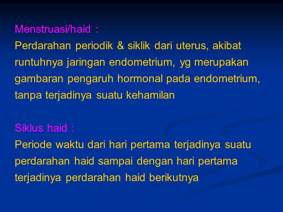 Menstruasi/haid : Perdarahan periodik & siklik dari uterus, akibat runtuhnya jaringan endometrium, yg merupakan gambaran pengaruh hormonal pada endome