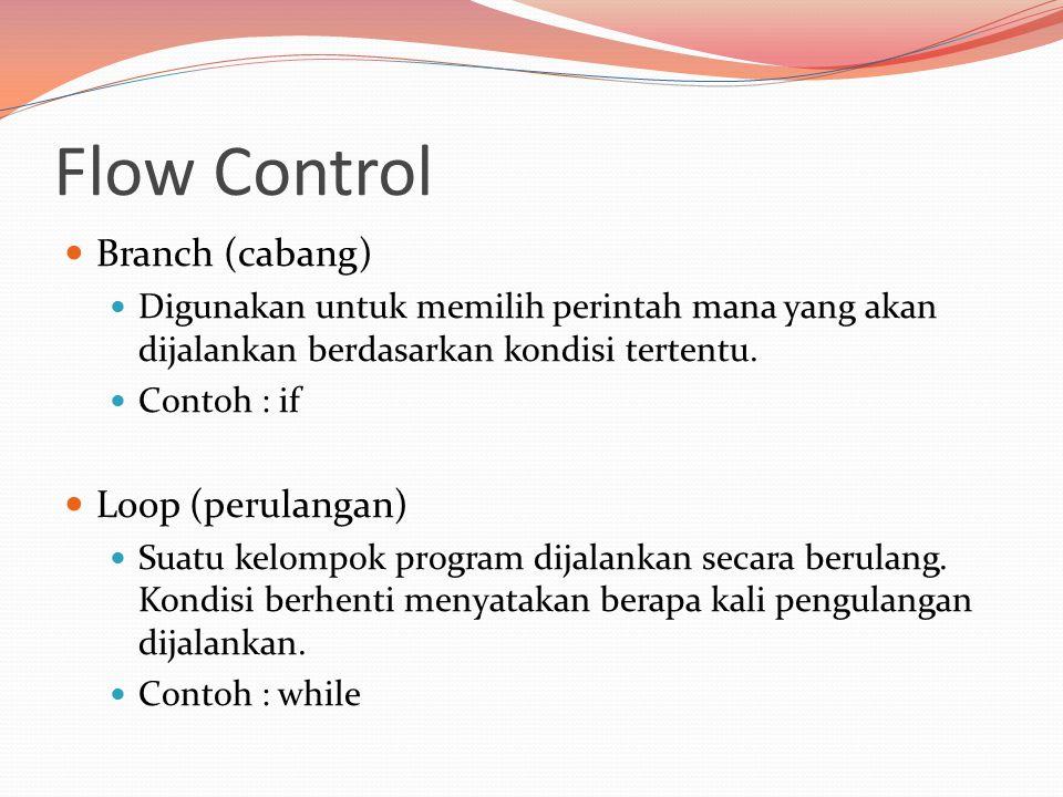 Flow Control Branch (cabang) Digunakan untuk memilih perintah mana yang akan dijalankan berdasarkan kondisi tertentu.