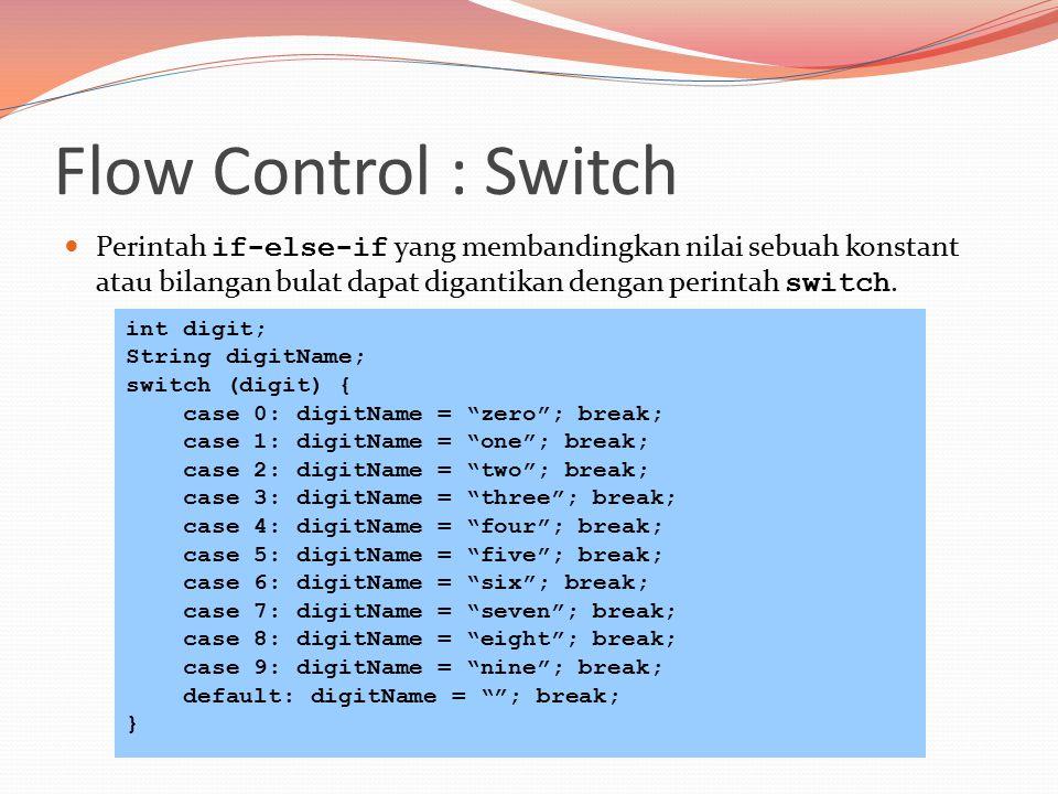 Flow Control : Switch Perintah if-else-if yang membandingkan nilai sebuah konstant atau bilangan bulat dapat digantikan dengan perintah switch.