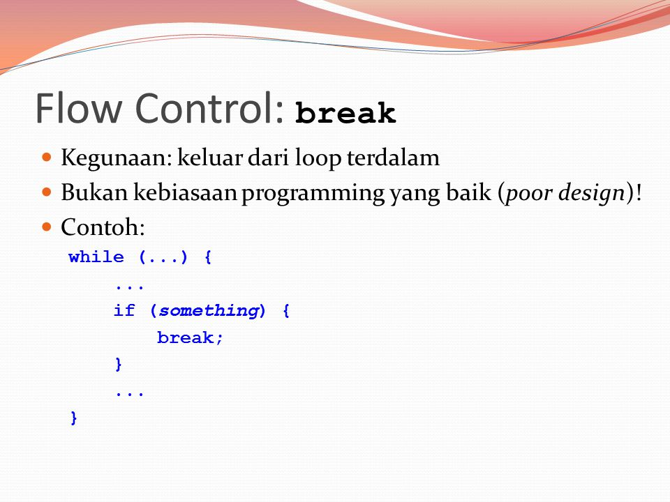 Kegunaan: keluar dari loop terdalam Bukan kebiasaan programming yang baik (poor design).