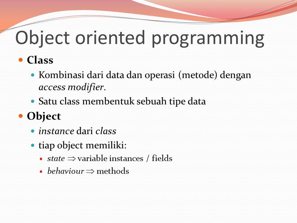 Class Kombinasi dari data dan operasi (metode) dengan access modifier.
