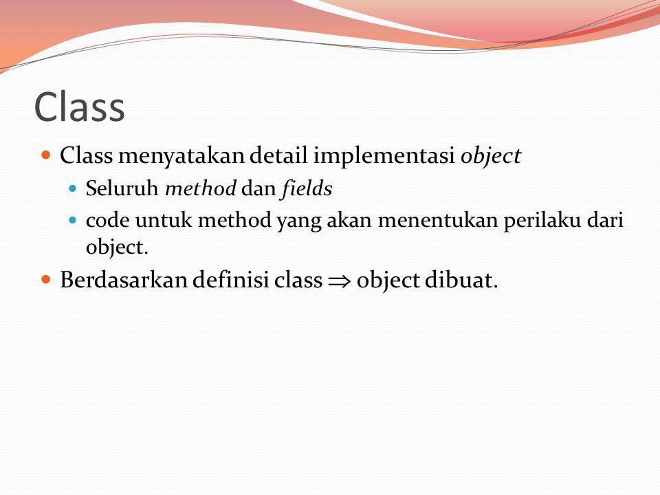 Class menyatakan detail implementasi object Seluruh method dan fields code untuk method yang akan menentukan perilaku dari object.