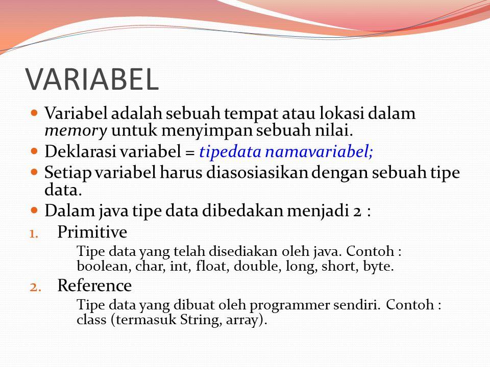 Deklarasi Variabel Contoh : float bilPecahan; int jumlahBarang, unit, usia, stok; char huruf='A'; float nilai =10.00; String alamat = Malang ;