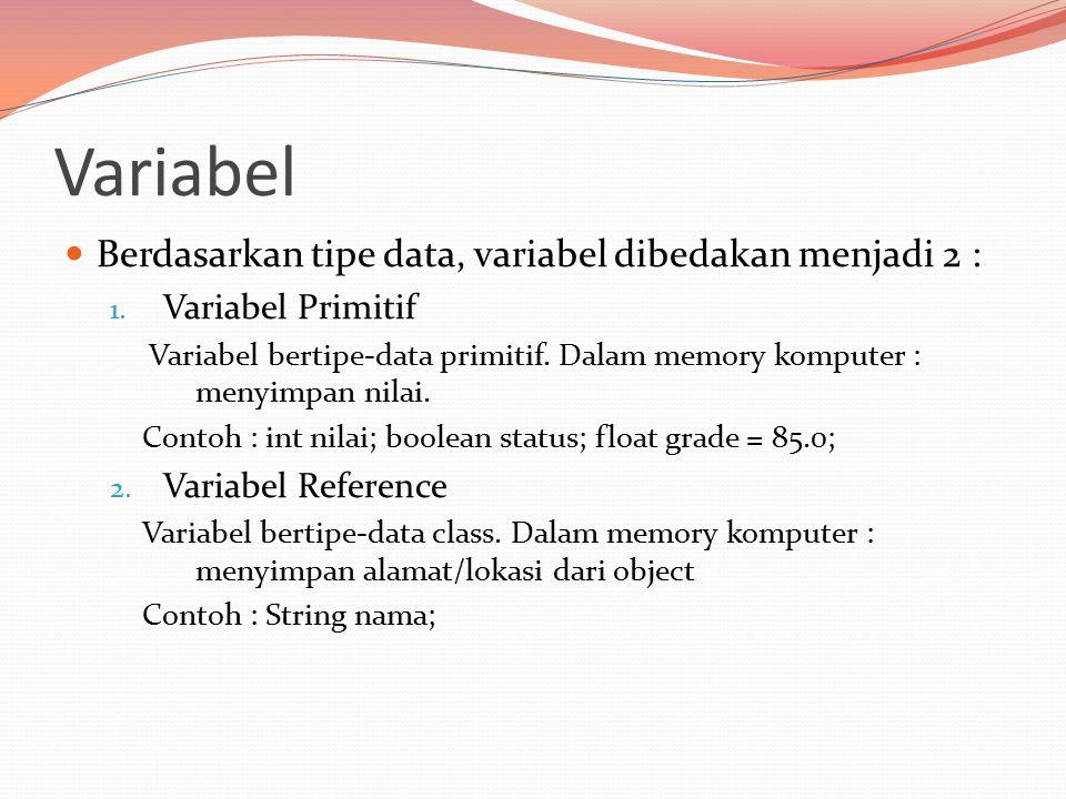 Variabel Berdasarkan tipe data, variabel dibedakan menjadi 2 : 1.